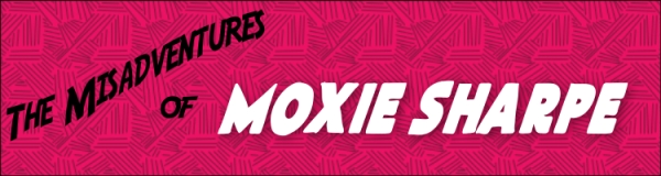 The Misadventures of Moxie Sharpe serial banner