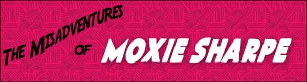 The Misadventures of Moxie Sharpe serial banner