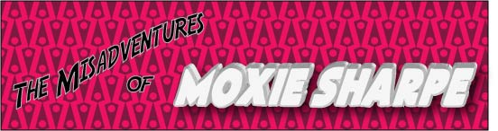The Misadventures of Moxie Sharpe Episode Three